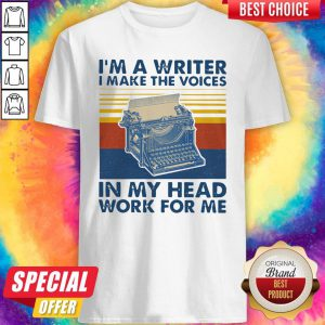 Official I'm A Writer I Make The Voices In My Head Work For Me Vintage Shirt