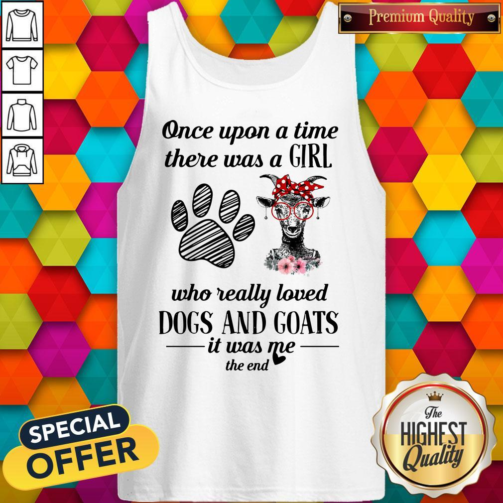 Once Upon A Time There Was A Girl Who Really Loved Dogs And Goats It Was Me The End Tank Top