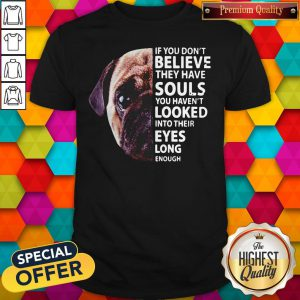Pug Dog If You Don't Believe They Have Souls You Haven't Looked Into Their Eyes Long Enough Halloween Shirt