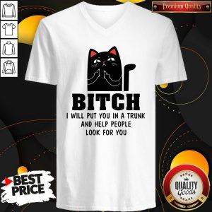 Top Cat Bitch I Will Put You In A Trunk And Help People Look For You V-neck