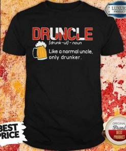 Top Druncle Like A Normal Uncle Only Drunker Shirt