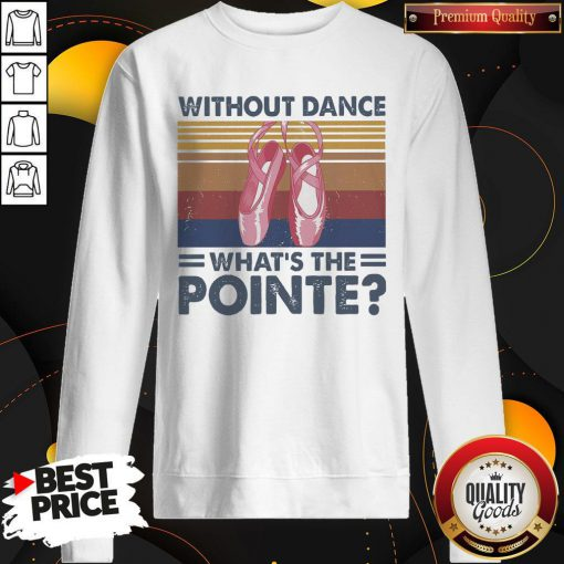 Top Without Dance What's The Pointe Vintage SweatShirt