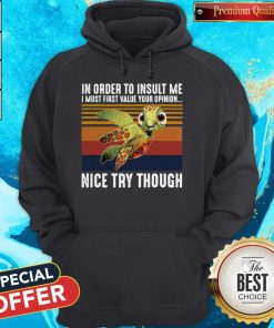 Vintage Turtle In Order To Insult Me I Must First Value Your Opinion Nice Try Though Sweatshirt