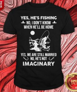 Yes He's Fishing No I Don't Know When Hell Be Home Yes We Are Still Married No He's Not Imaginary Shirt