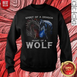 Awesome Spirit Of A Dragon Heart Of A Wolf Sweatshirt