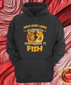 Move Over Losers Let This Witch Show You How To Fish Hoodie