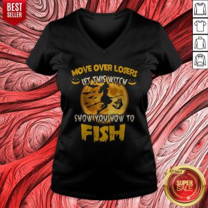 Move Over Losers Let This Witch Show You How To Fish V-neck