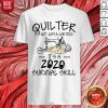 Quilter It's Not Just A Job Title It's A 2020 Survival Skill Shirt