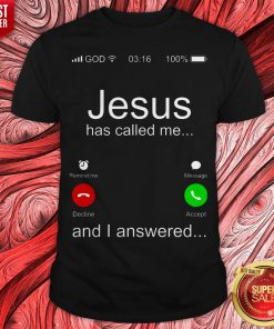 Top Jesus Has Called Me And I Answered Shirt
