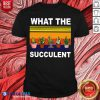 Awesome What The Succulent Vintage Retro Shirt - Design By Blablatees.com