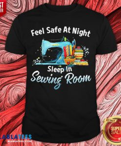 Feel Safe At Night Sleep In Sewing Room Shirt - Design By Blablatees.com