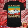 Get In Scavenger We're Going To Eat Trash Vintage Shirt - Design By Blablatees.com