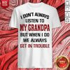 I Don't Always Listen To My Grandpa But When I Do We Always Get Introuble Shirt