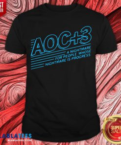 Official AOC +3 A Nightmare For People Whose Nightmare Is Progress Shirt - Design By Blablatees.com