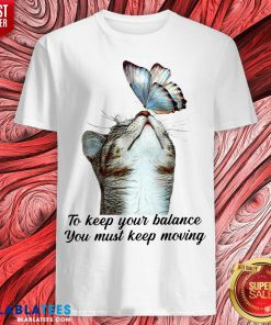 Cute To Keep Our Balance You Must Keep Moving Cat With Butterfly Shirt - Design By Blablatees.com