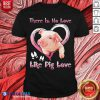 Official There Is No Love Like Pig Love Shirt - Design By Blablatees.com