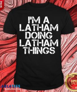 Grateful I'm A Latham Doing Latham Things Shirt - Design By Blablatees.com