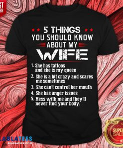 Top 5 Things You Should Know About My Wife She Has Tattoos And She Is My Queen Shirt - Design By Blablatees.com