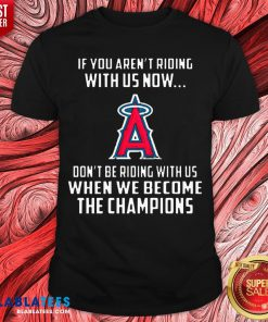 Top MLB Los Angeles Angels Baseball We Become The Champions Shirt - Design By Blablatees.com
