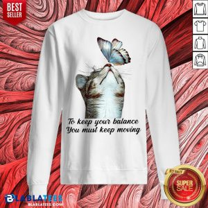 Cute To Keep Our Balance You Must Keep Moving Cat With Butterfly Sweatshirt - Design By Blablatees.com