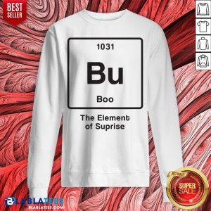 Funny Bu Boo The Element Of Surprise Sweatshirt - Design By Blablatees.com