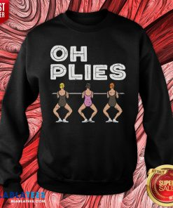 Awesome Oh Plies Ballerina Ballet Dance Sweatshirt - Design By Blablatees.com