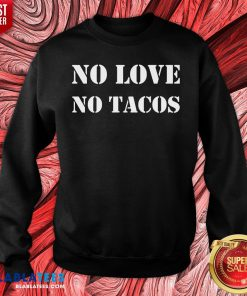 Lovely No Love No Tacos Sweatshirt - Design By Blablatees.com