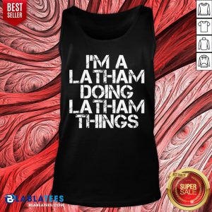 Grateful I'm A Latham Doing Latham Things Tank Top - Design By Blablatees.com