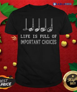 Awesome Golf Life Is Full Of Important Choices Shirt Design By Blablatee.com