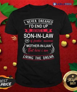 I Never Dreamed I'd End Up Being A Son In Law Gift Shirt Design By Blablatee.com