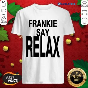 Funny Frankie Say Relax Shirt Design By Blablatee.com