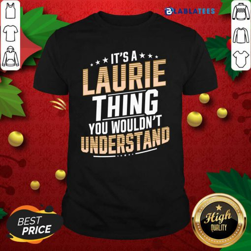 Great It's A Laurie Thing You Wouldn't Understand Stars Shirt Design By Blablatee.com