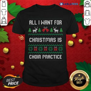 Nice All I Want For Christmas Is Choir Practice Ugly Shirt Design By Blablatee.com
