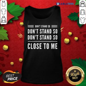 Official Don't Stand So Close To Me Funny Graphic Humour Shirt Design By Blablatee.com