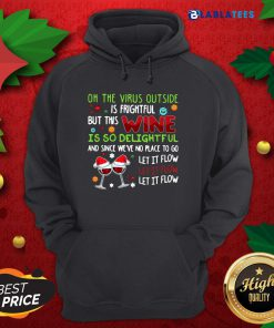 Oh The Virus Outside Is Frightful But This Wine Is So Delightful And Since We'Re No Place To Go Shirt Design By Blalblatee.com