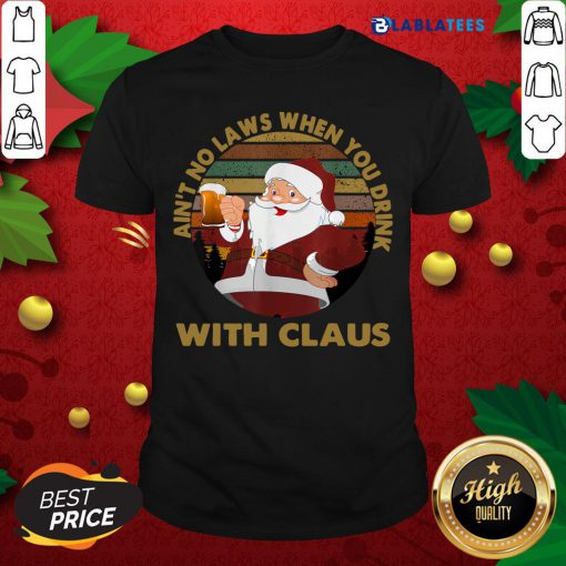 Top Ain't No Laws When You Drink With Claus Vintage Christmas Shirt Design By Blablatee.com