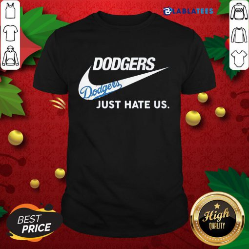 Top Just Do It Dodgers Just Hate Us Shirt Design By Blablatee.com