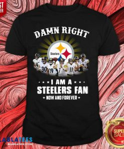Damn Right I Am A Pittsburgh Steelers Fan Now And Forever Shirt Design By Blablatee.com