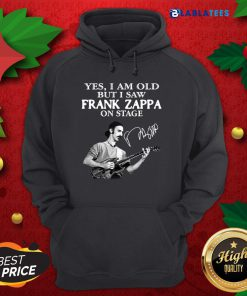 Yes I Am Old But I Saw Frank Zappa On Stage Signature Shirt Design By Blablatee.com