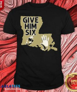 Give Him Six New Orleans Football Shirt Design By Blablatee.com