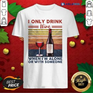 I Only Drink Wine When I'M Alone Or With Someone Vintage Shirt Design By Blablatee.com