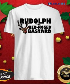 Rudolph The Red Nosed Bastard Shirt Design By Blablatee.com