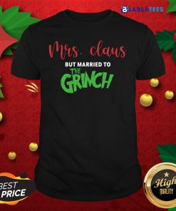 Mrs Claus But Married To The Grinch Christmas Shirt Design By Blablatee.com