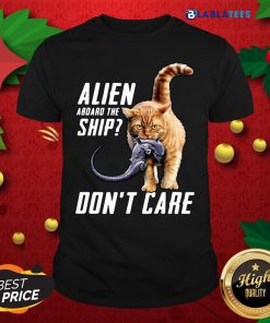 Cat Alien Aboard The Ship Don't Care Shirt Design By Blablatee.com