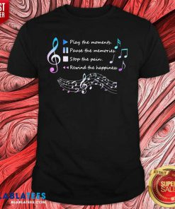 Play The Momenty Pause The Memories Stop The Pain Rewind The Happiness Musical Shirt Design By Blablatee.com