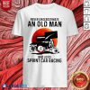 Never Underestimate An Old Man Who Loves Sprint Car Racing The Moon Shirt Design By Blablatee.com
