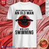 Never Underestimate An Old Man Who Loves Swimming The Moon Shirt Design By Blablatee.com