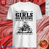 Some Girls Go Riding And Drink Too Much It's Me I'm Some Girls Shirt Design By Blablatee.com
