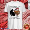 That's What I Do I Read Books I Pet Cat And I Know Things Quote Shirt Design By Blablatee.com