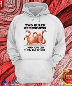 Two Rules Of Business Mind Your Own And Stay Out Of Mine Flamingo Shirt Design By Blablatee.com